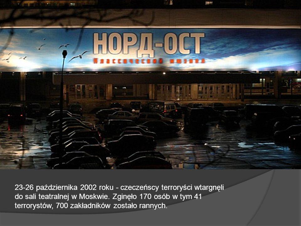 23-26 października 2002 roku - czeczeńscy terroryści wtargnęli do sali teatralnej w Moskwie.