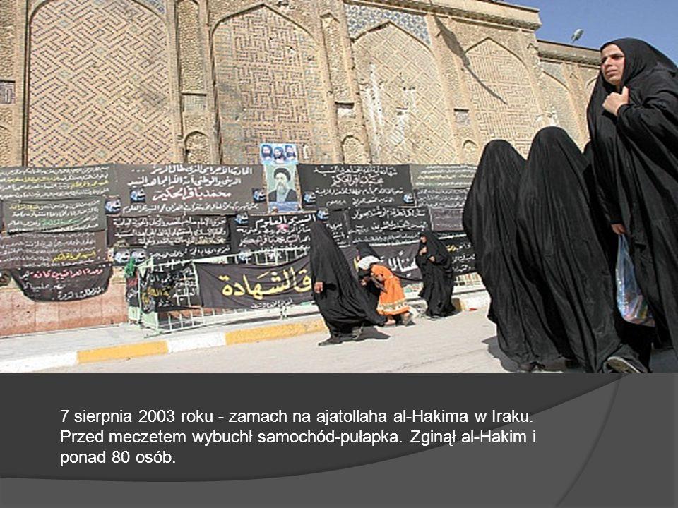 7 sierpnia 2003 roku - zamach na ajatollaha al-Hakima w Iraku
