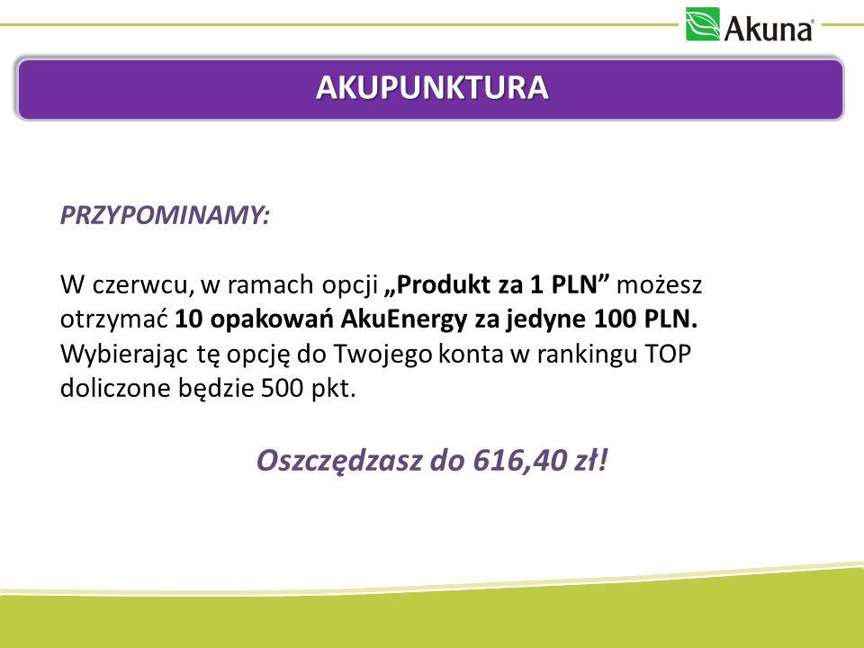 AKUPUNKTURA Oszczędzasz do 616,40 zł! PRZYPOMINAMY: