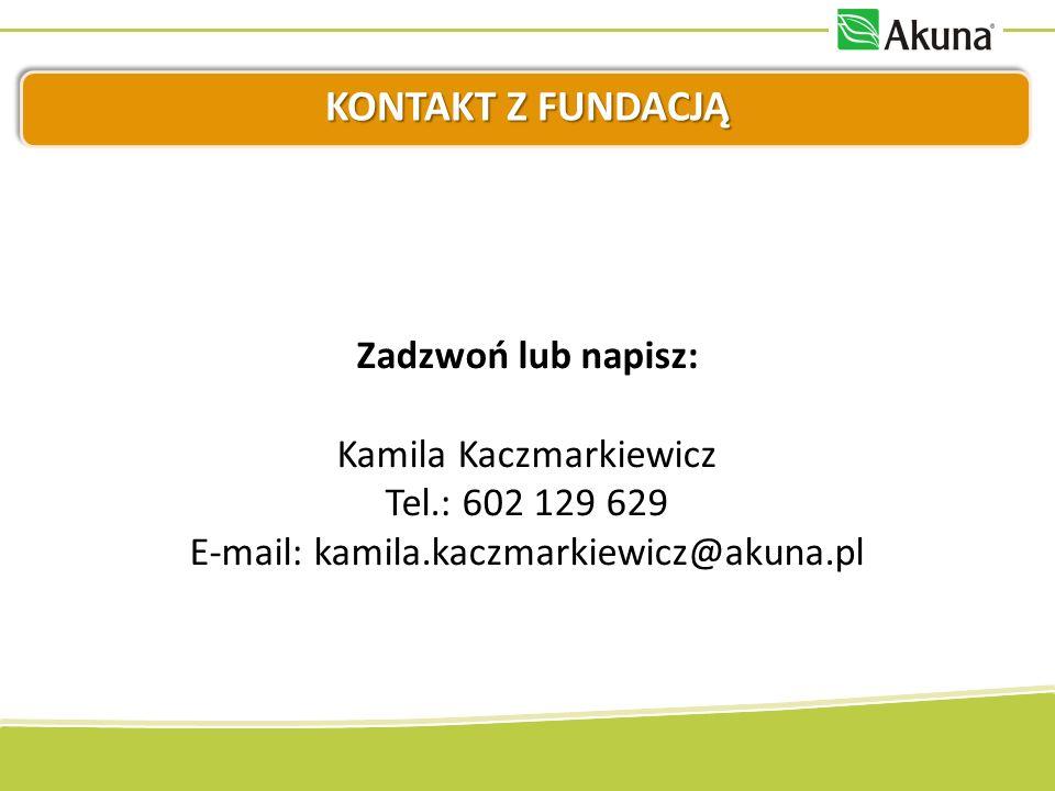 KONTAKT Z FUNDACJĄ Zadzwoń lub napisz: Kamila Kaczmarkiewicz