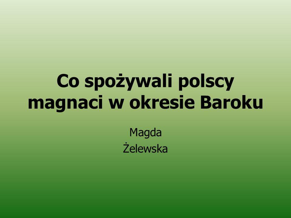 Co spożywali polscy magnaci w okresie Baroku