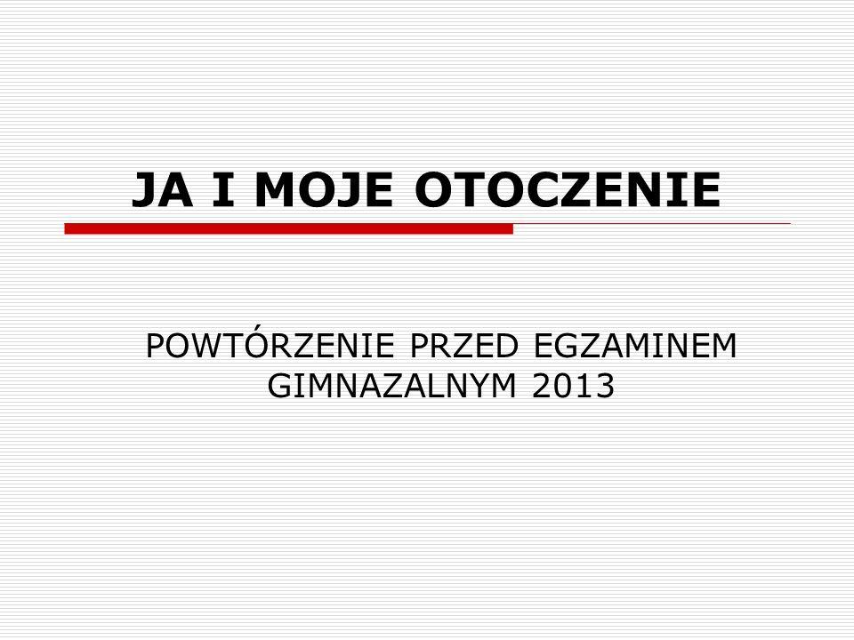 POWTÓRZENIE PRZED EGZAMINEM GIMNAZALNYM 2013