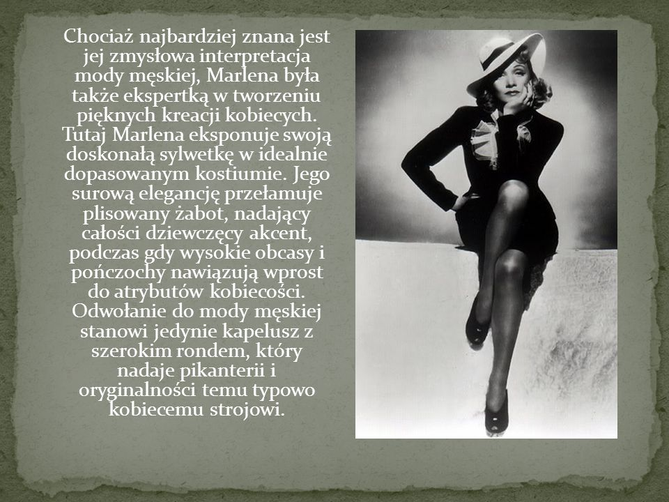 Chociaż najbardziej znana jest jej zmysłowa interpretacja mody męskiej, Marlena była także ekspertką w tworzeniu pięknych kreacji kobiecych.