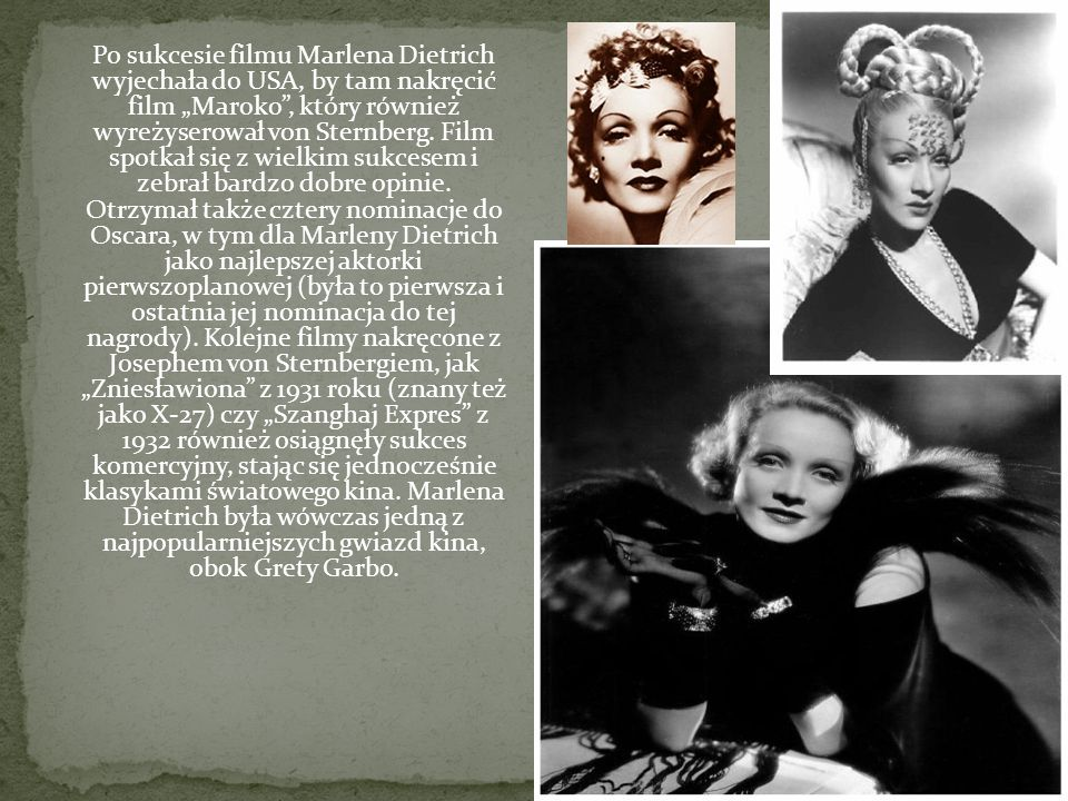 """Po sukcesie filmu Marlena Dietrich wyjechała do USA, by tam nakręcić film """"Maroko , który również wyreżyserował von Sternberg."""