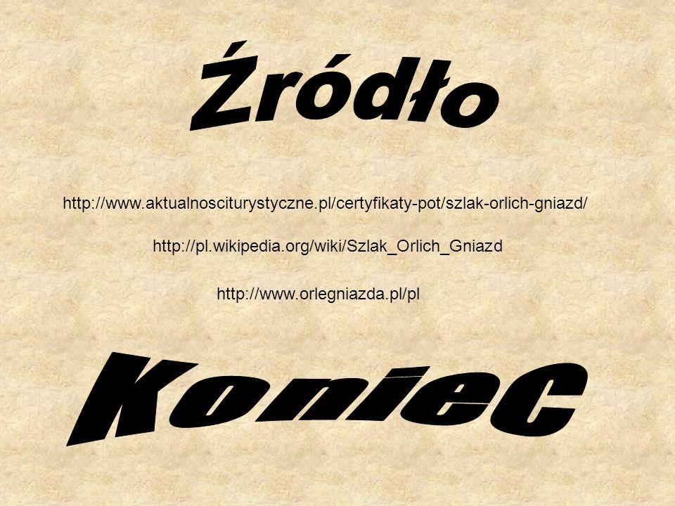 Źródło http://www.aktualnosciturystyczne.pl/certyfikaty-pot/szlak-orlich-gniazd/ http://pl.wikipedia.org/wiki/Szlak_Orlich_Gniazd.