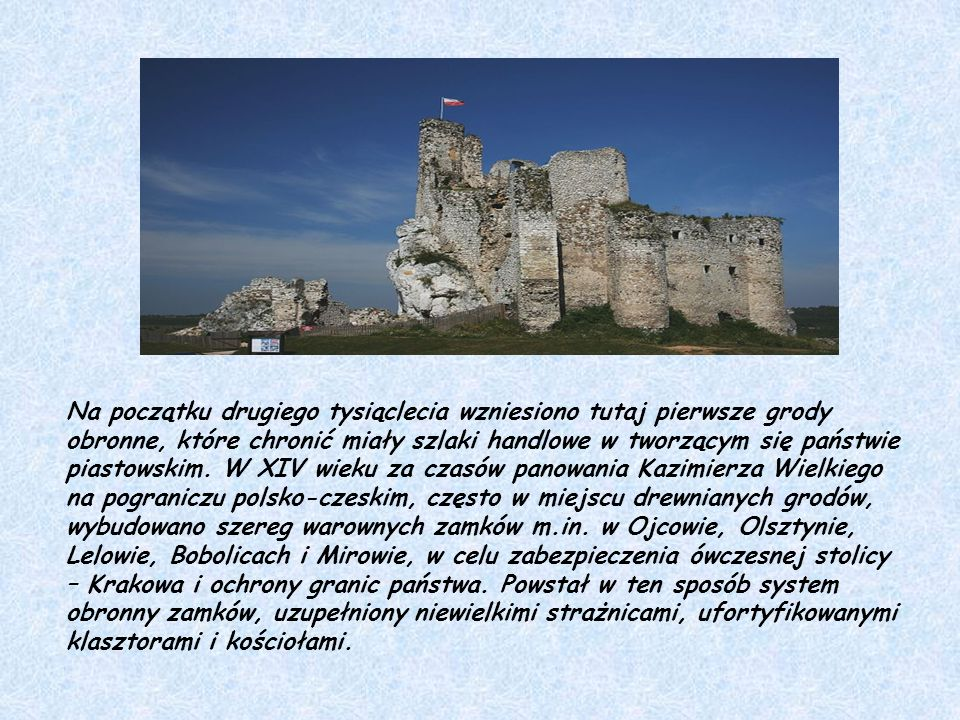 Na początku drugiego tysiąclecia wzniesiono tutaj pierwsze grody obronne, które chronić miały szlaki handlowe w tworzącym się państwie piastowskim.