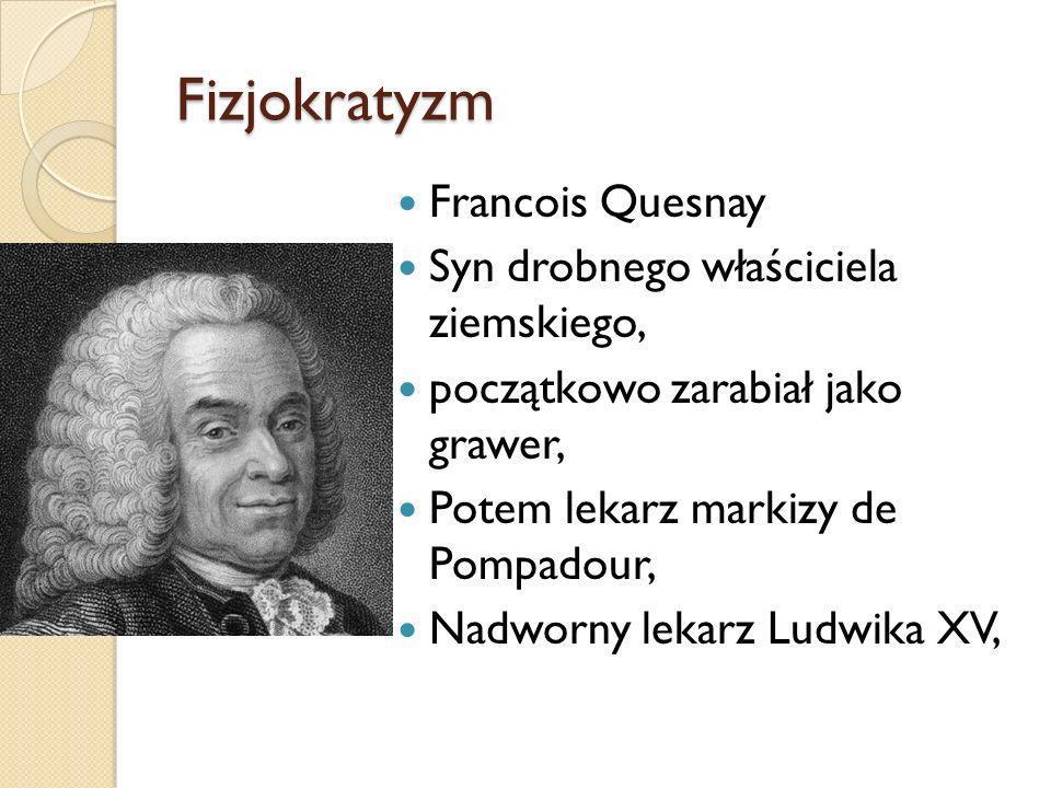 Fizjokratyzm Francois Quesnay Syn drobnego właściciela ziemskiego,