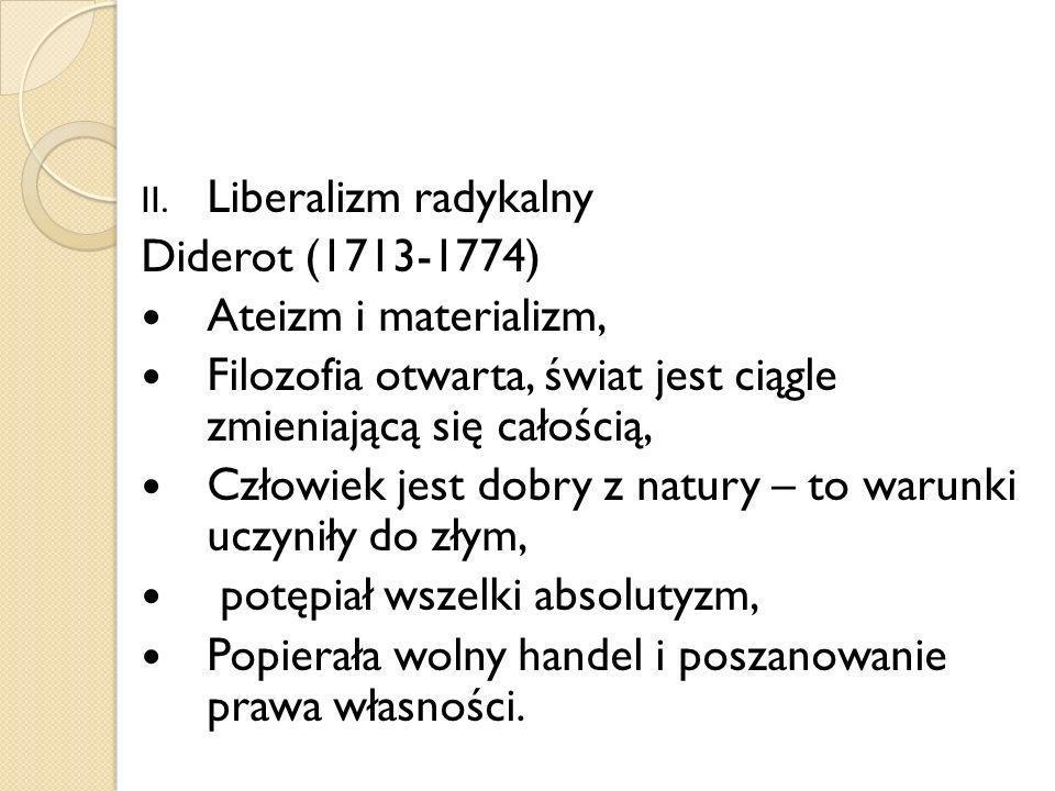 Liberalizm radykalny Diderot (1713-1774) Ateizm i materializm, Filozofia otwarta, świat jest ciągle zmieniającą się całością,