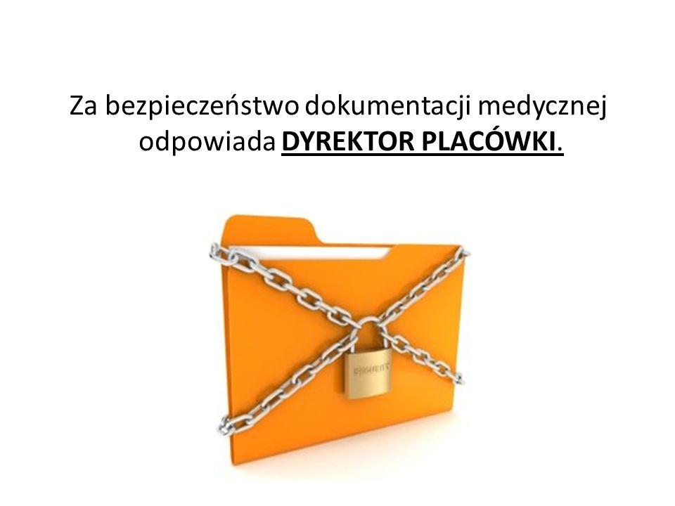 Za bezpieczeństwo dokumentacji medycznej odpowiada DYREKTOR PLACÓWKI.