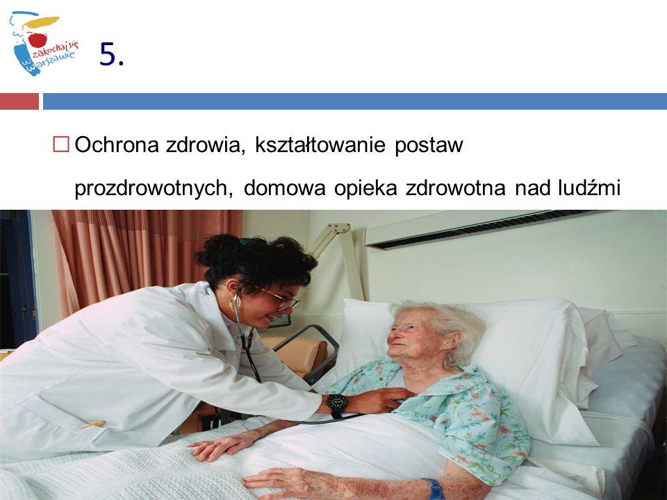 5. Ochrona zdrowia, kształtowanie postaw prozdrowotnych, domowa opieka zdrowotna nad ludźmi starymi.