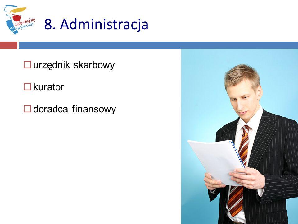 8. Administracja urzędnik skarbowy kurator doradca finansowy 56 56