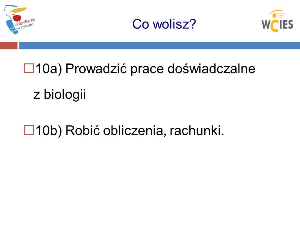 10a) Prowadzić prace doświadczalne z biologii