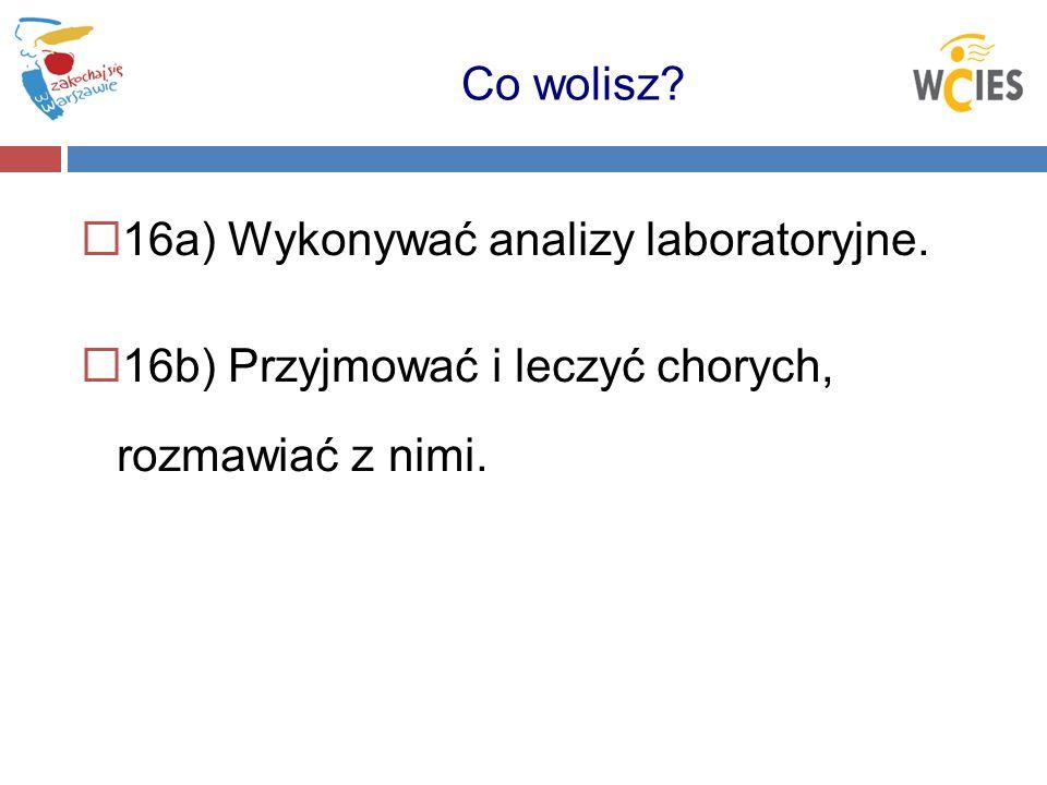 16a) Wykonywać analizy laboratoryjne.