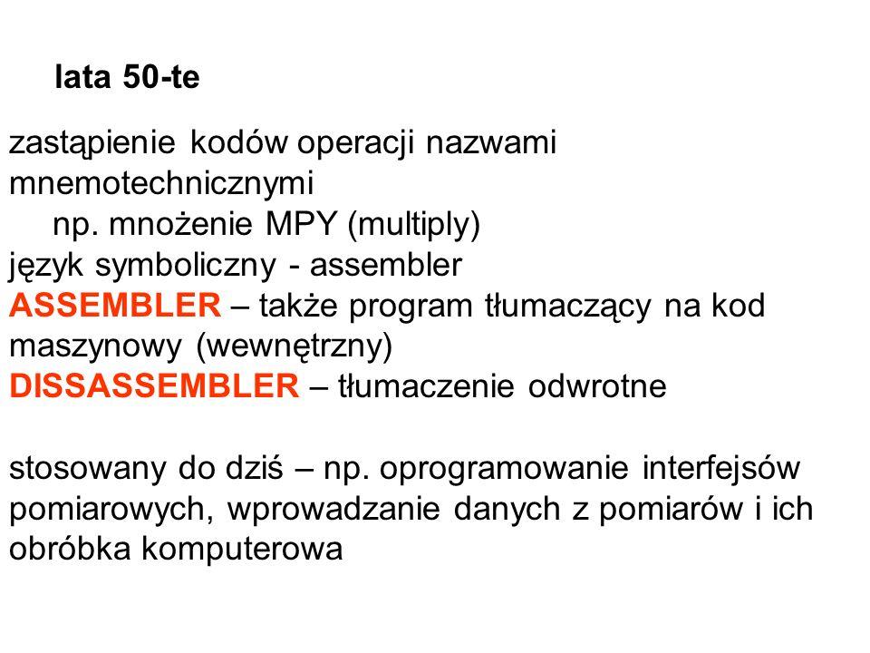 lata 50-tezastąpienie kodów operacji nazwami mnemotechnicznymi. np. mnożenie MPY (multiply) język symboliczny - assembler.