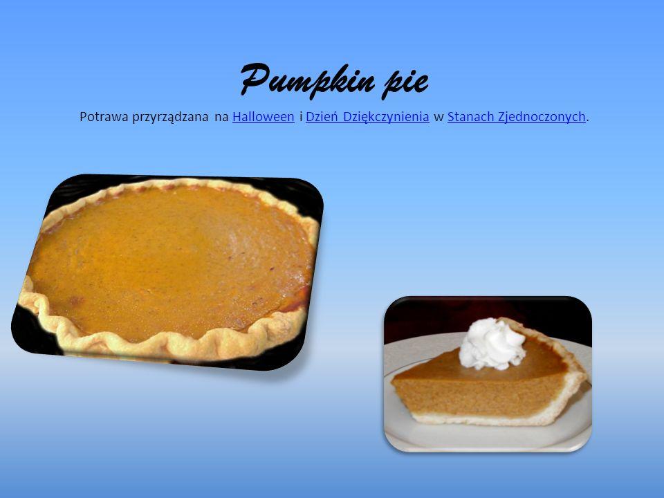 Pumpkin pie Potrawa przyrządzana na Halloween i Dzień Dziękczynienia w Stanach Zjednoczonych.