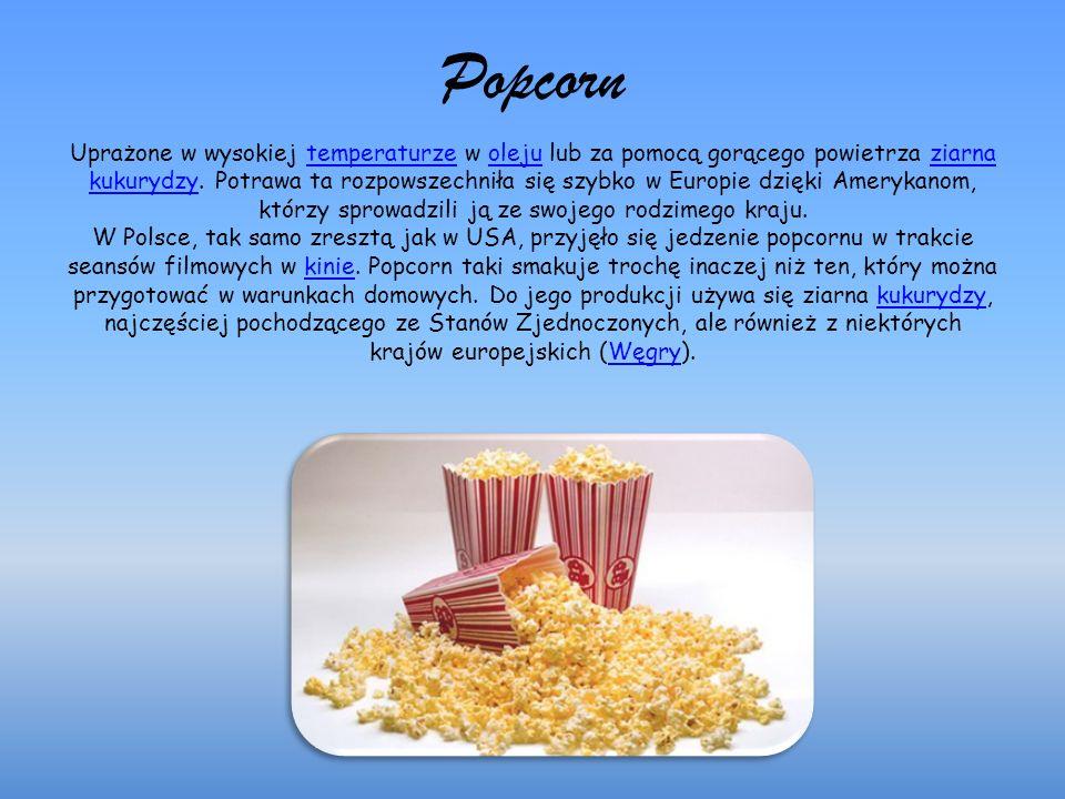 Popcorn Uprażone w wysokiej temperaturze w oleju lub za pomocą gorącego powietrza ziarna kukurydzy.