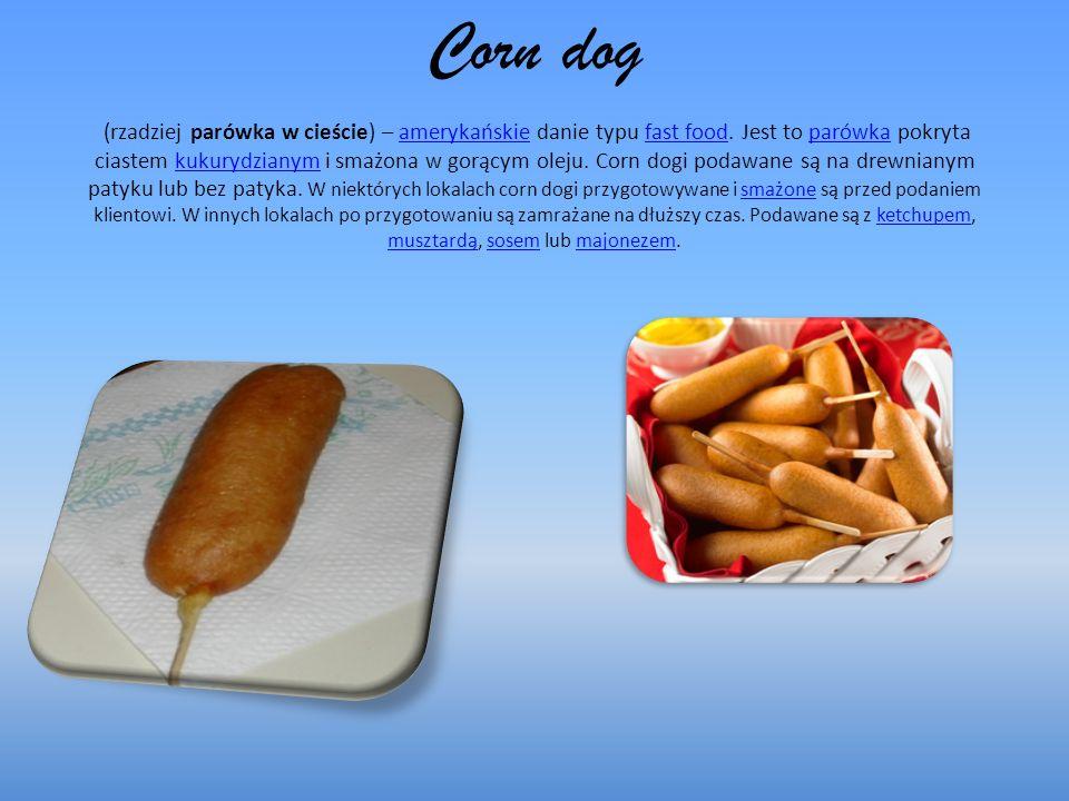 Corn dog (rzadziej parówka w cieście) – amerykańskie danie typu fast food.