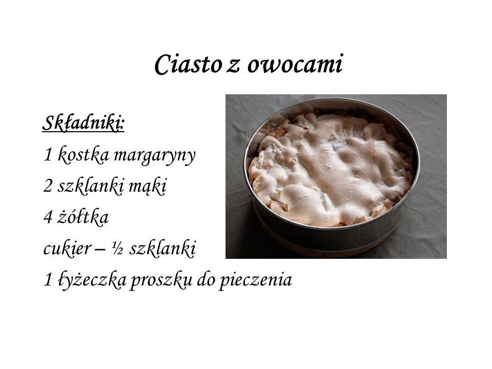 Ciasto z owocami Składniki: 1 kostka margaryny 2 szklanki mąki