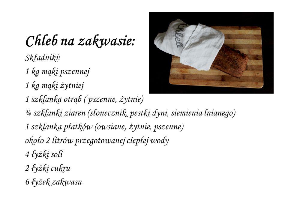 Chleb na zakwasie: Składniki: 1 kg mąki pszennej 1 kg mąki żytniej