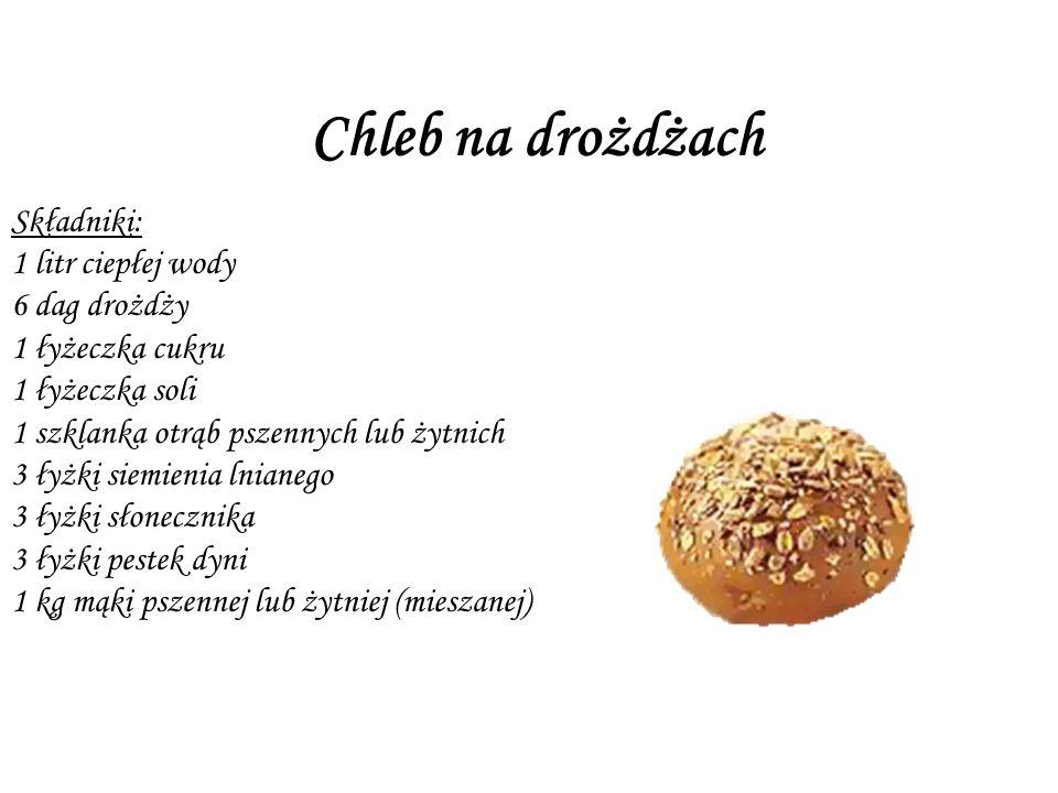 Chleb na drożdżach Składniki: 1 litr ciepłej wody 6 dag drożdży