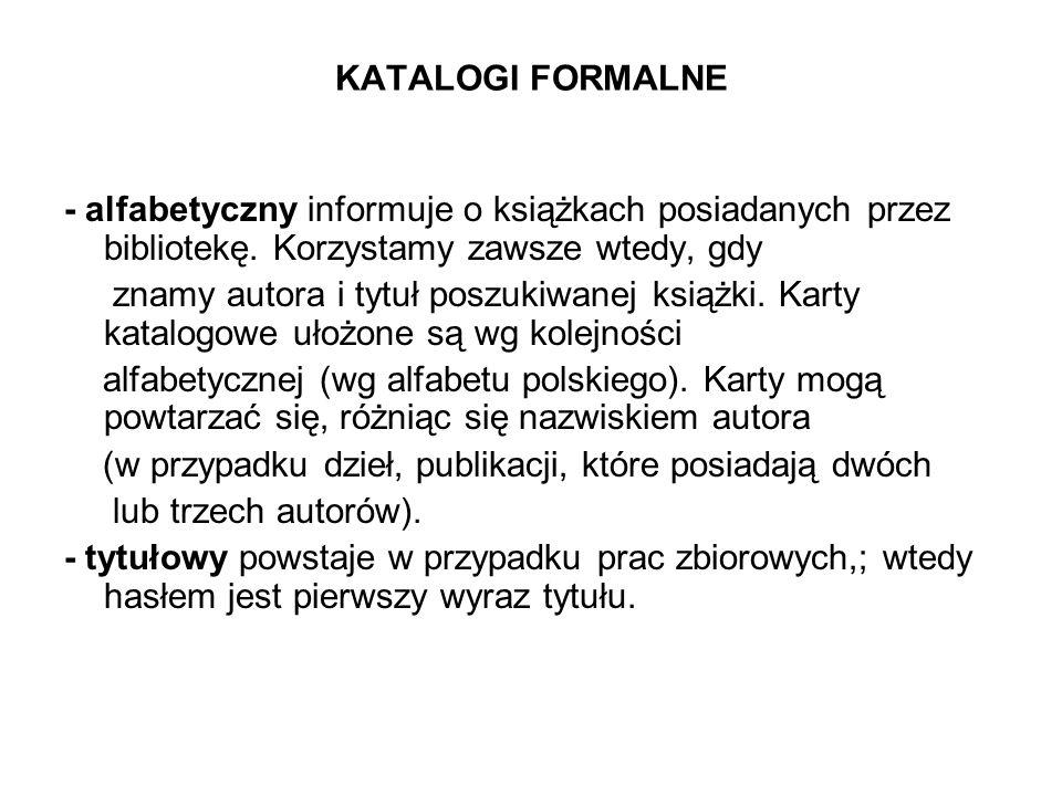 KATALOGI FORMALNE - alfabetyczny informuje o książkach posiadanych przez bibliotekę. Korzystamy zawsze wtedy, gdy.