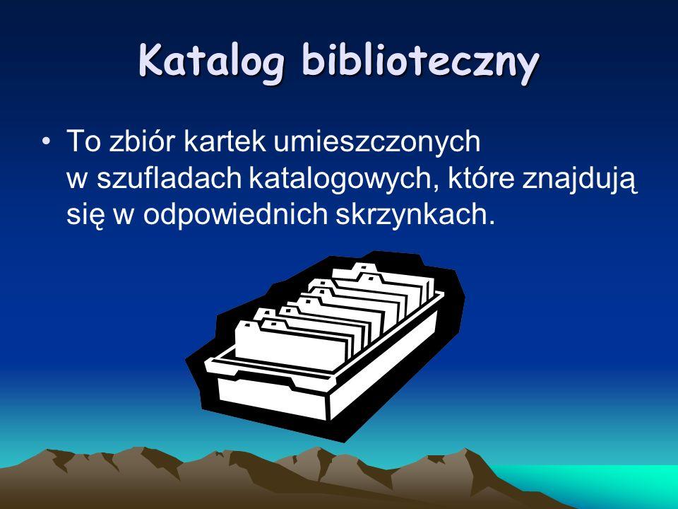 Katalog bibliotecznyTo zbiór kartek umieszczonych w szufladach katalogowych, które znajdują się w odpowiednich skrzynkach.