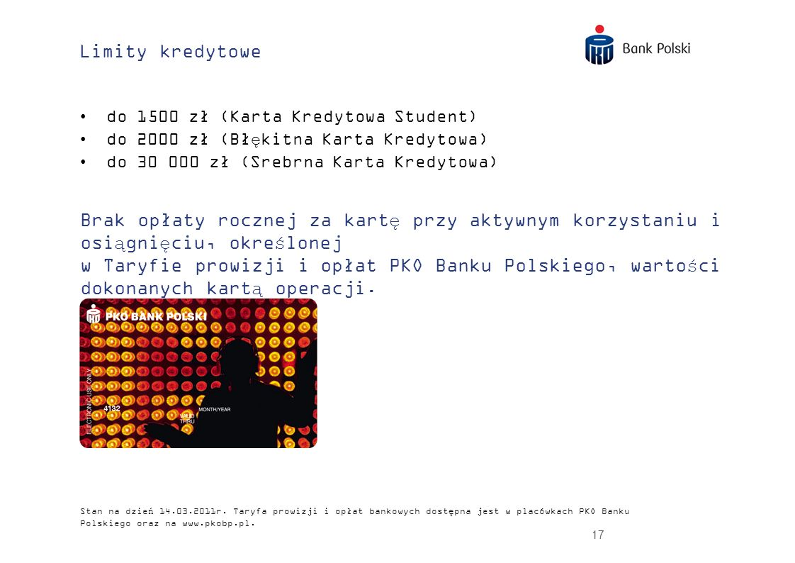 Limity kredytowe do 1500 zł (Karta Kredytowa Student) do 2000 zł (Błękitna Karta Kredytowa) do 30 000 zł (Srebrna Karta Kredytowa)