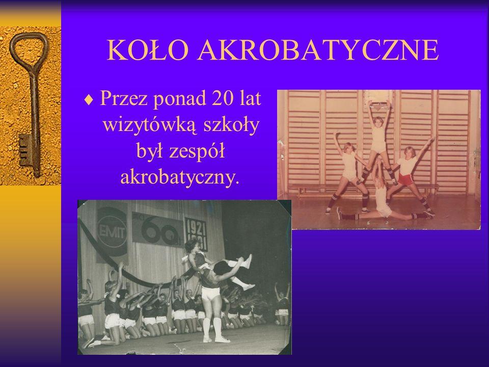 Przez ponad 20 lat wizytówką szkoły był zespół akrobatyczny.