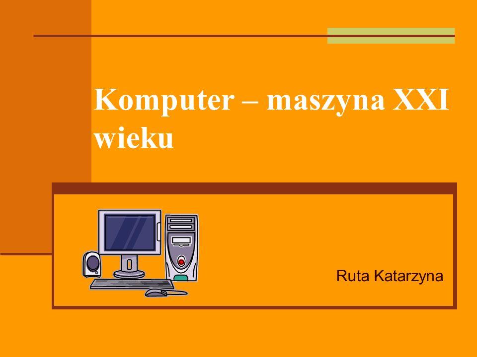 Komputer – maszyna XXI wieku