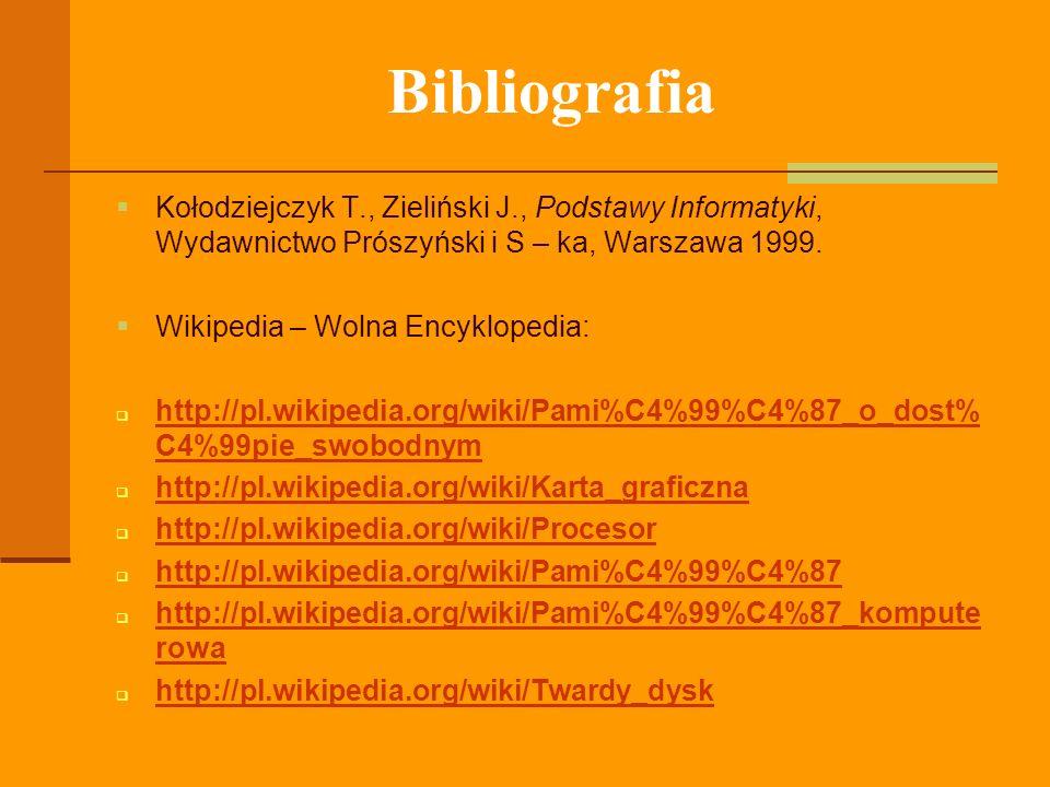 Bibliografia Kołodziejczyk T., Zieliński J., Podstawy Informatyki, Wydawnictwo Prószyński i S – ka, Warszawa 1999.