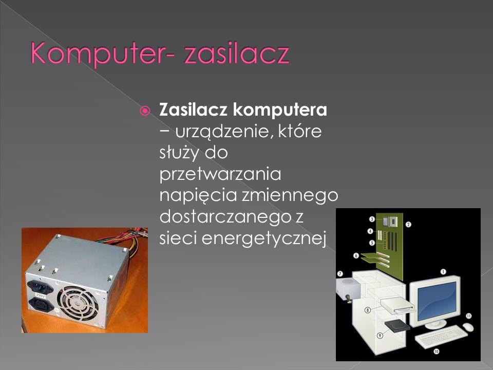 Komputer- zasilacz Zasilacz komputera − urządzenie, które służy do przetwarzania napięcia zmiennego dostarczanego z sieci energetycznej.