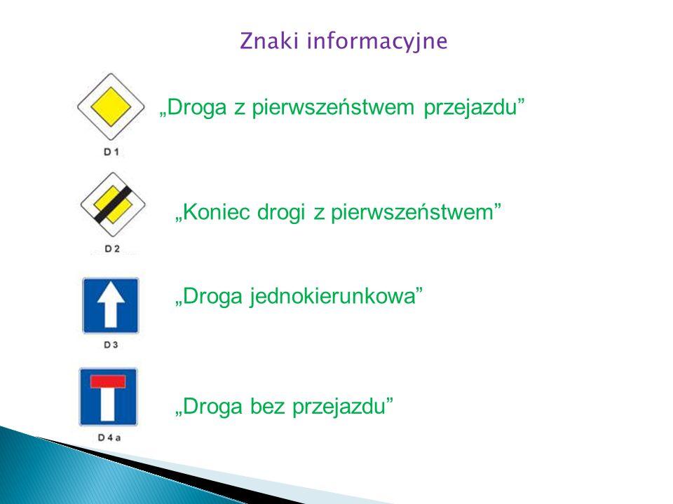 """Znaki informacyjne """"Droga z pierwszeństwem przejazdu """"Koniec drogi z pierwszeństwem """"Droga jednokierunkowa"""