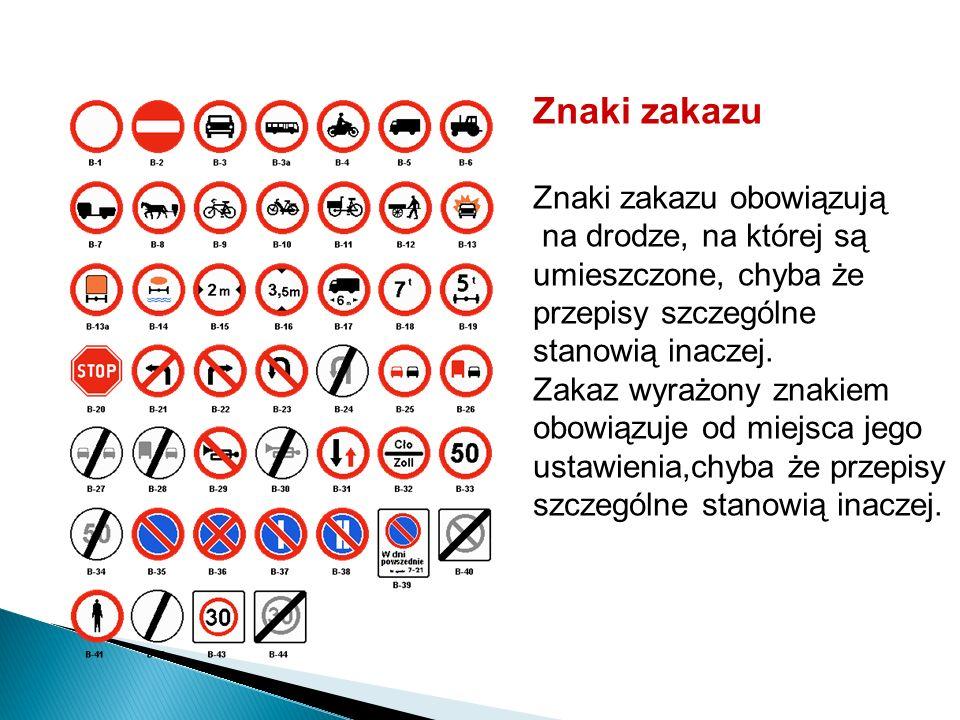 Znaki zakazu Znaki zakazu obowiązują na drodze, na której są