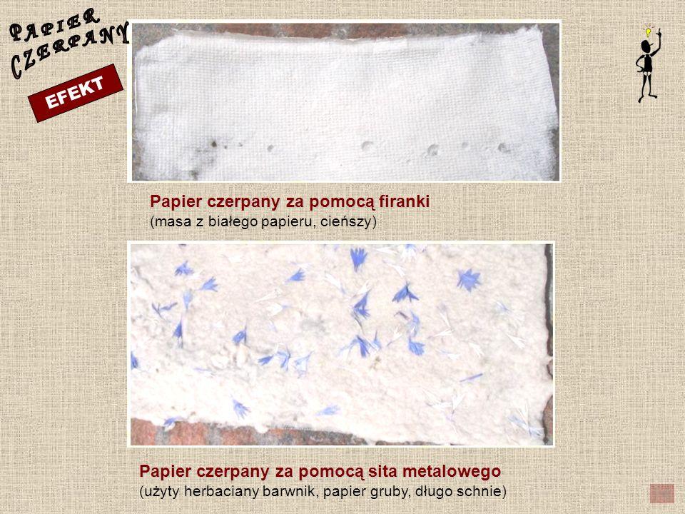 P A P I E RC Z E R P A N Y. EFEKT. Papier czerpany za pomocą firanki (masa z białego papieru, cieńszy)