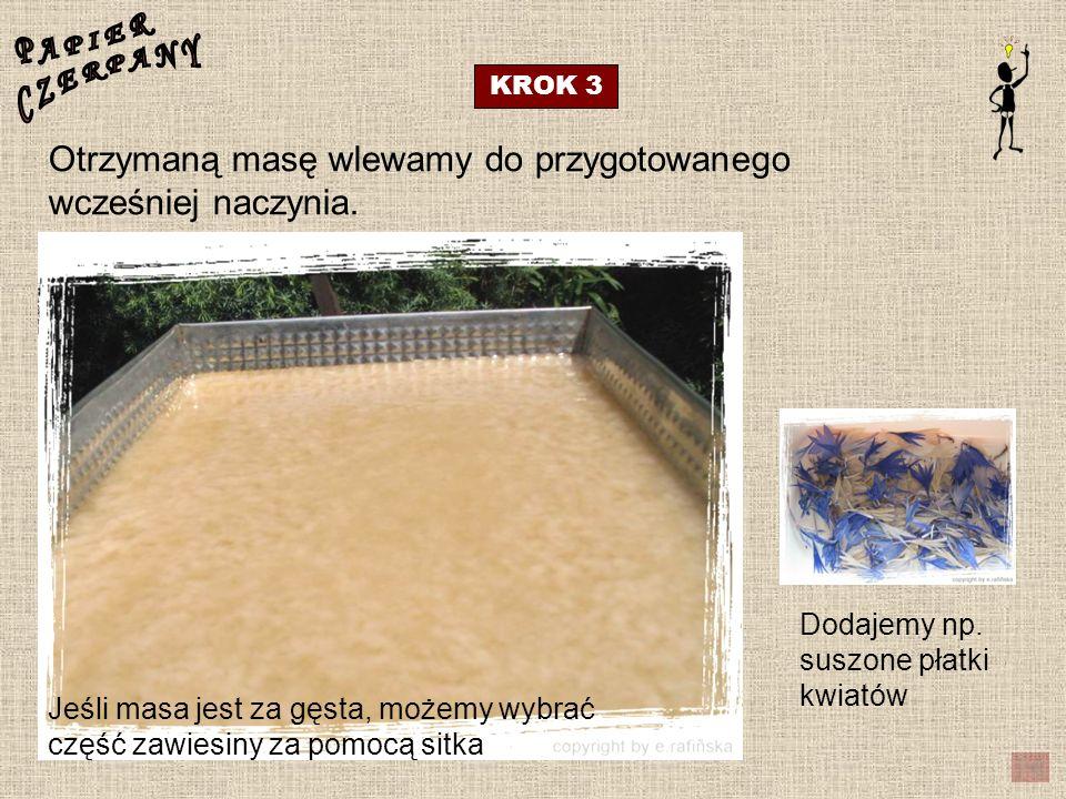 P A P I E R C Z E R P A N Y. KROK 3. Otrzymaną masę wlewamy do przygotowanego wcześniej naczynia.