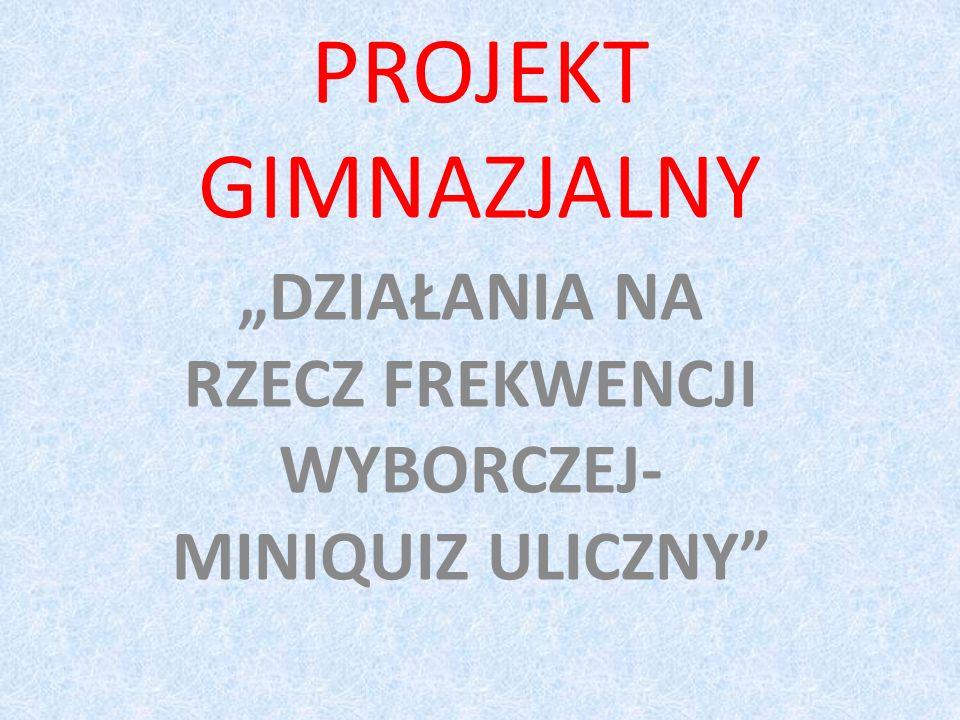 """""""DZIAŁANIA NA RZECZ FREKWENCJI WYBORCZEJ- MINIQUIZ ULICZNY"""