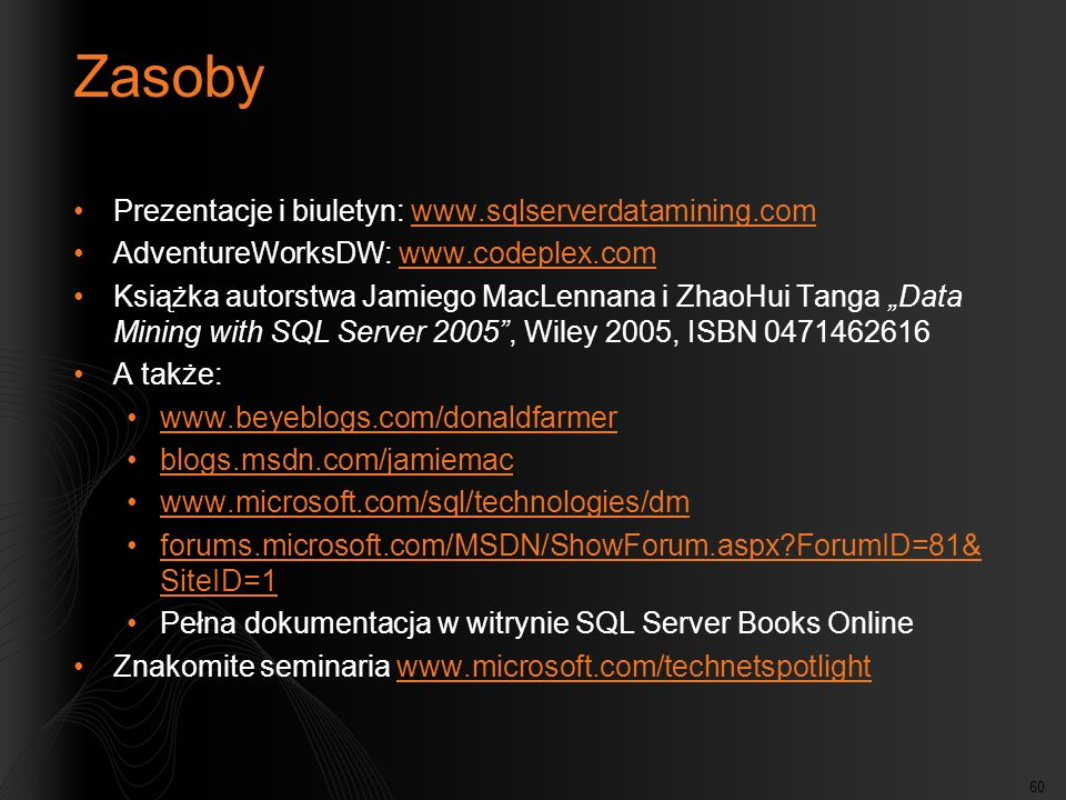 Zasoby Prezentacje i biuletyn: www.sqlserverdatamining.com