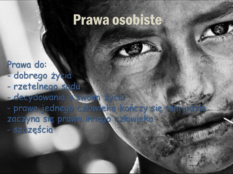 Prawa osobiste Prawa do: - dobrego życia - rzetelnego sądu