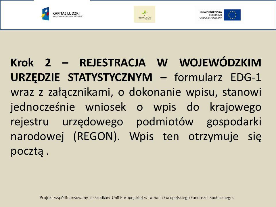 Krok 2 – REJESTRACJA W WOJEWÓDZKIM URZĘDZIE STATYSTYCZNYM – formularz EDG-1 wraz z załącznikami, o dokonanie wpisu, stanowi jednocześnie wniosek o wpis do krajowego rejestru urzędowego podmiotów gospodarki narodowej (REGON). Wpis ten otrzymuje się pocztą .