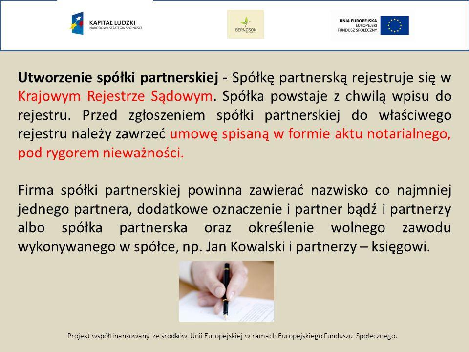 Utworzenie spółki partnerskiej - Spółkę partnerską rejestruje się w Krajowym Rejestrze Sądowym. Spółka powstaje z chwilą wpisu do rejestru. Przed zgłoszeniem spółki partnerskiej do właściwego rejestru należy zawrzeć umowę spisaną w formie aktu notarialnego, pod rygorem nieważności.