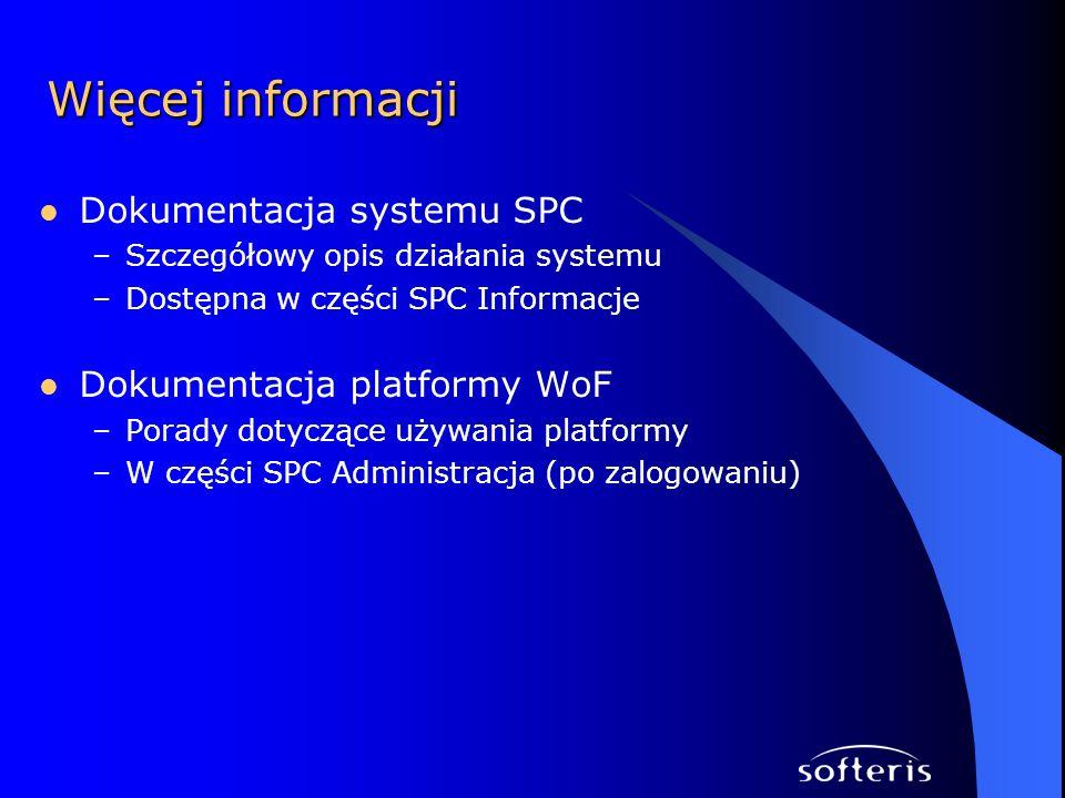 Więcej informacji Dokumentacja systemu SPC Dokumentacja platformy WoF