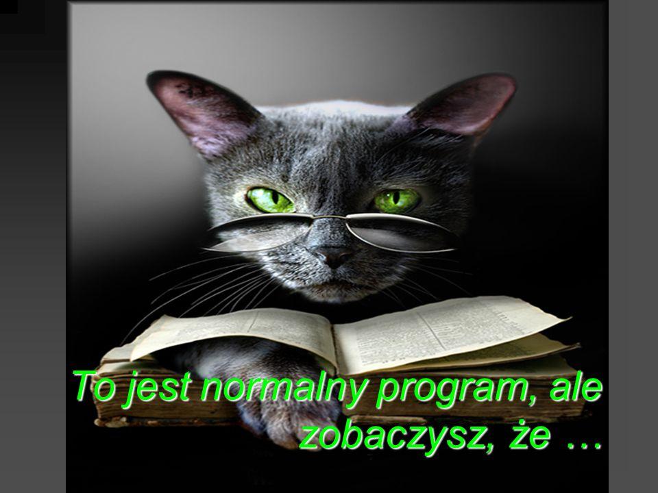 To jest normalny program, ale zobaczysz, że …