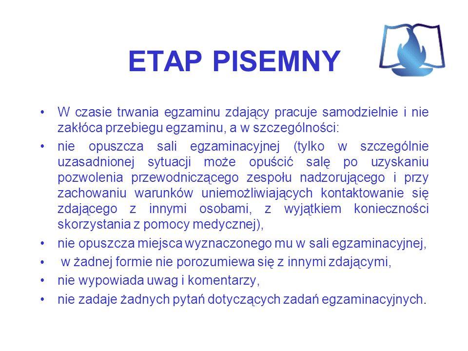 ETAP PISEMNY W czasie trwania egzaminu zdający pracuje samodzielnie i nie zakłóca przebiegu egzaminu, a w szczególności: