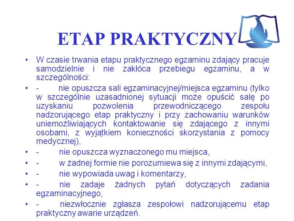 ETAP PRAKTYCZNYW czasie trwania etapu praktycznego egzaminu zdający pracuje samodzielnie i nie zakłóca przebiegu egzaminu, a w szczególności: