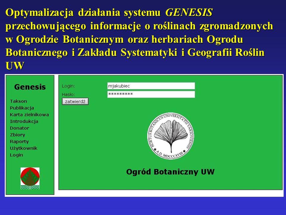 Optymalizacja działania systemu GENESIS przechowującego informacje o roślinach zgromadzonych w Ogrodzie Botanicznym oraz herbariach Ogrodu Botanicznego i Zakładu Systematyki i Geografii Roślin UW