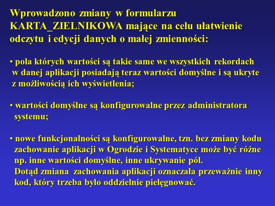 Wprowadzono zmiany w formularzu KARTA_ZIELNIKOWA mające na celu ułatwienie odczytu i edycji danych o małej zmienności: