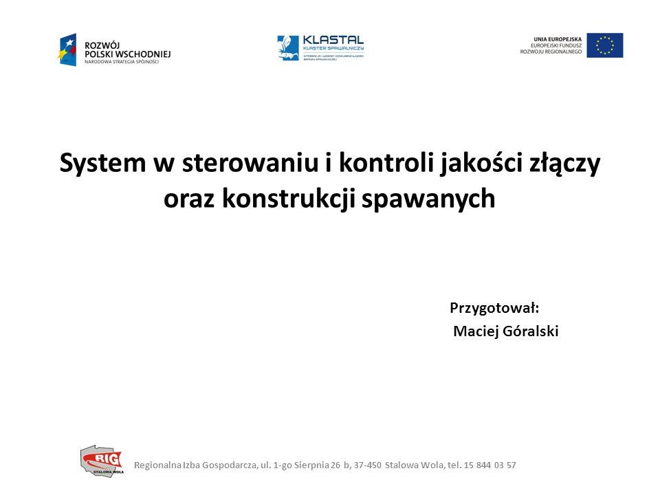 System w sterowaniu i kontroli jakości złączy oraz konstrukcji spawanych Przygotował: Maciej Góralski