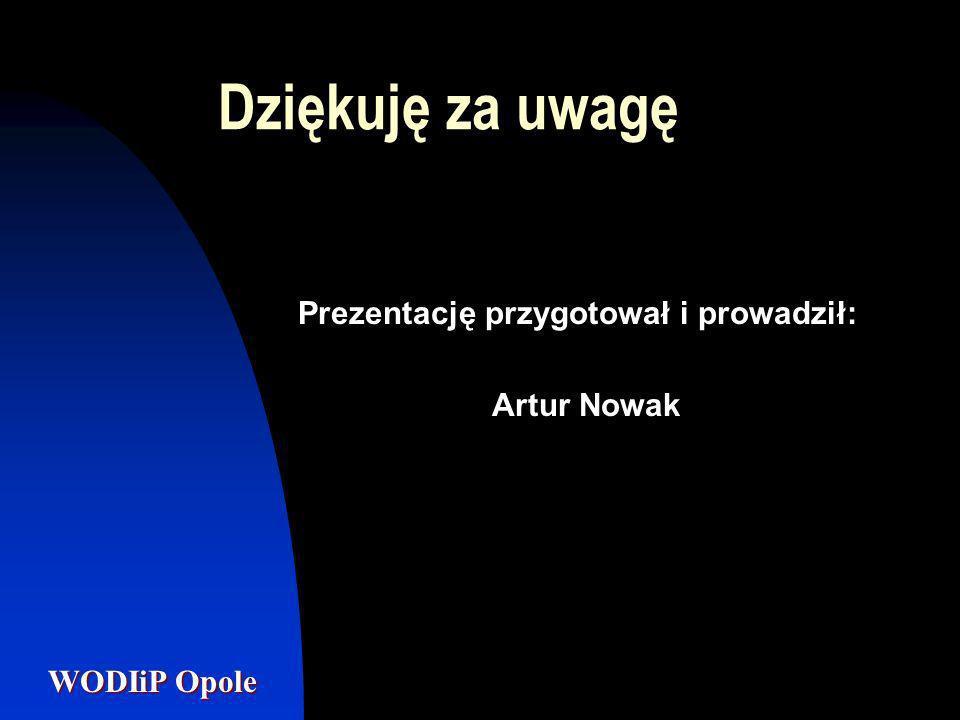 Dziękuję za uwagę Prezentację przygotował i prowadził: Artur Nowak