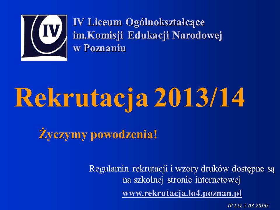 Rekrutacja 2013/14 Życzymy powodzenia! IV Liceum Ogólnokształcące