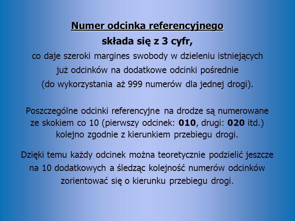 Numer odcinka referencyjnego składa się z 3 cyfr, co daje szeroki margines swobody w dzieleniu istniejących już odcinków na dodatkowe odcinki pośrednie (do wykorzystania aż 999 numerów dla jednej drogi).